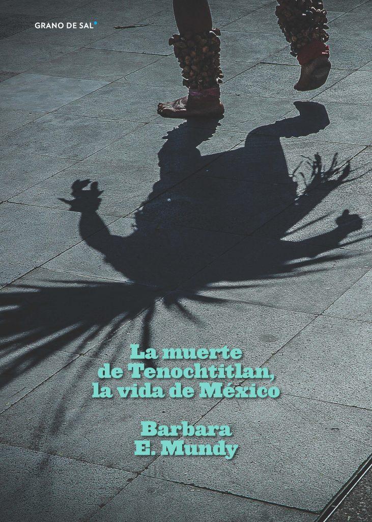 La muerte de Tenochtitlan, la vida de México